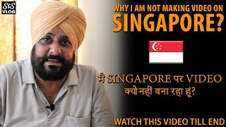 Why I am not making video on Singapore Work Visa? STS Vlog