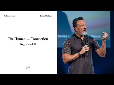MOSAIC: ONLINE - Forgiveness  The Human Connection  Pastor Erwin McManus