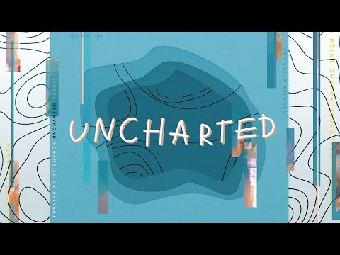 Uncharted Part Three // Pastor Michael Turner