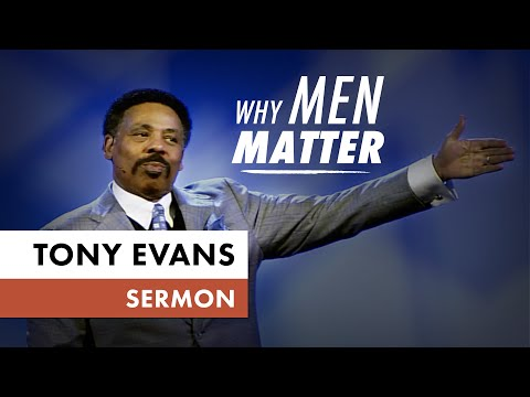 Why Men Matter  Tony Evans Sermon