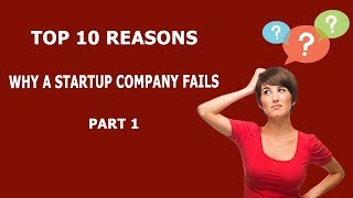 Top 10 reasons why a startup company fails part 1