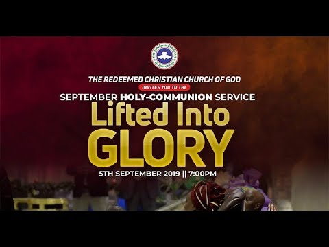 RCCG SEPTEMBER 2019 HOLY COMMUNION SERVICE - LIFTED INTO GLORY