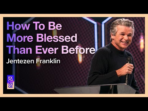How To Be More Blessed Than Ever Before  Pastor Jentezen Franklin