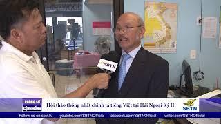 PHÓNG SỰ CỘNG ĐỒNG: Hội nghị thống nhất chính tả tiếng Việt hải ngoại kỳ 2 ở Houston