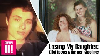 Elliot Rodger & The Incel Shootings: Losing My Daughter