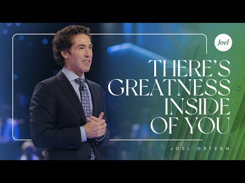 There Is Greatness Inside Of You - Joel Osteen