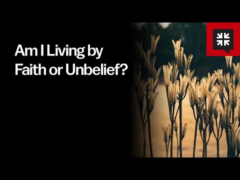 Am I Living by Faith or Unbelief? // Ask Pastor John