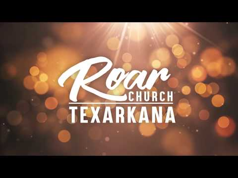 Roar Church Texarkana  Joe Joe Dawson  8-18-2019