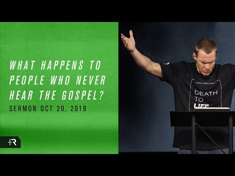 David Platt // Sermon // What Happens to People Who Never Hear the Gospel?