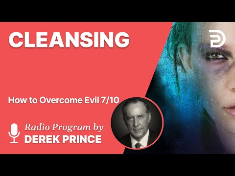 How to Overcome Evil 7 of 10 - Cleansing - Derek Prince