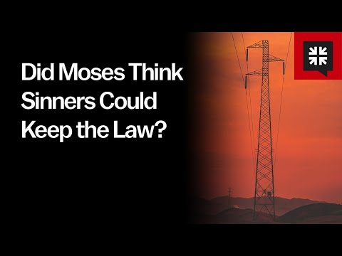 Did Moses Think Sinners Could Keep the Law? // Ask Pastor John