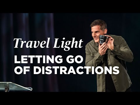Letting Go of Distractions - Travel Light, Part 2 with Pastor Craig Groeschel