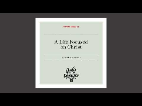 A Life Focused on Christ  Daily Devotional