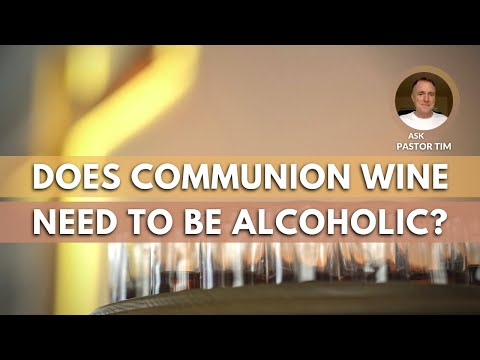 Does Communion Wine Need To Be Alcoholic?
