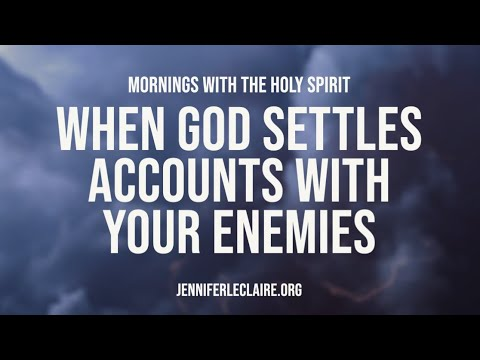 When God Settles Accounts With Your Enemies  (Prophetic Prayer & Prophecy)