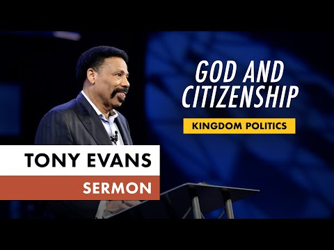 Kingdom Politics Sermon Series, Message 10: God and Citizenship (Dr. Tony Evans)