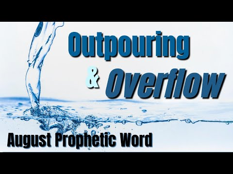 AUGUST Prophetic Words - OUTPOURING & OVERFLOW