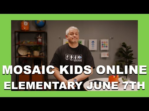 MOSAIC KIDS ONLINE  ELEMENTARY  JUNE 7TH
