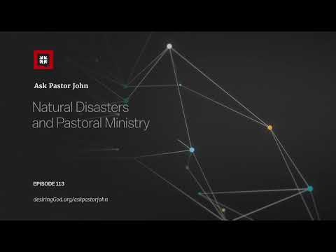 Natural Disasters and Pastoral Ministry // Ask Pastor John