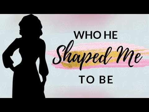 Who He Shaped Me To Be - MESSAGE ONLY