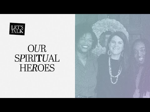 Lets Talk: Our Spiritual Heroes