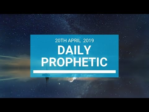 Daily Prophetic 20 April 2019