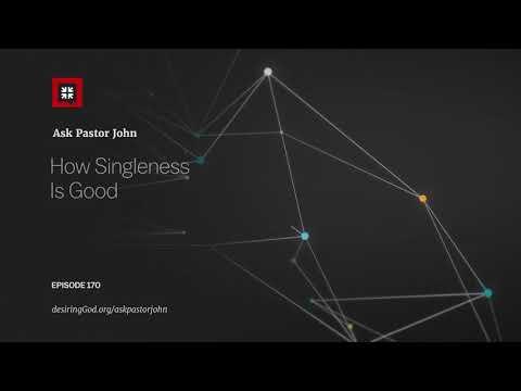 How Singleness Is Good // Ask Pastor John