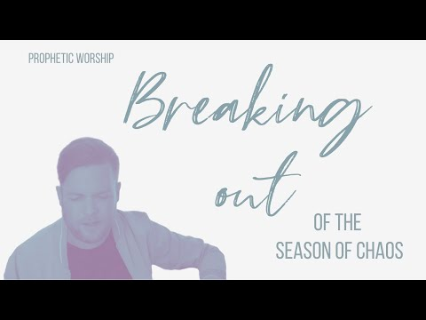 BREAKING OUT OF THE SEASON OF CHAOS // PROPHETIC WORSHIP