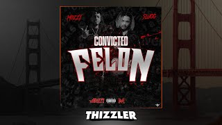 Lil Slugg x Mozzy - Convicted Felon [Thizzler Exclusive]