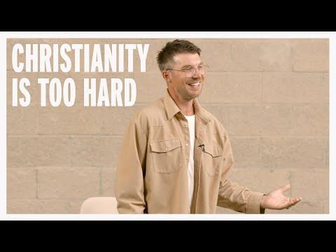 Christianity Is Too Hard