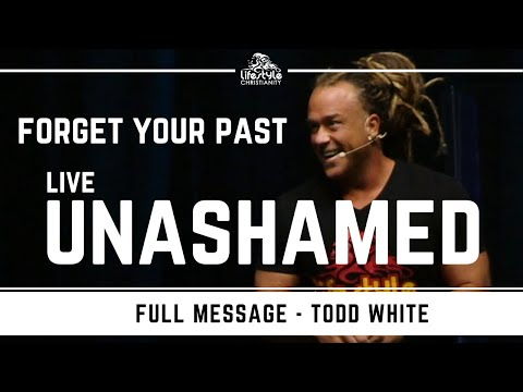 Todd White - Forget your Past & Live Unashamed