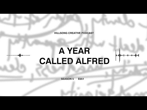 Hillsong Creative Podcast 051 A Halftime Reminder - A Year Called Alfred (Cass Langton)