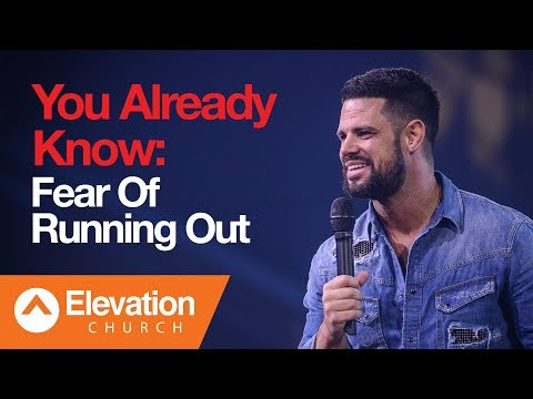 You Already Know: Fear Of Running Out  Pastor Steven Furtick