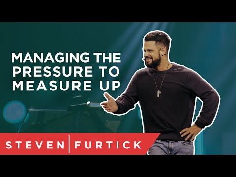 Managing the Pressure to Measure Up  Pastor Steven Furtick