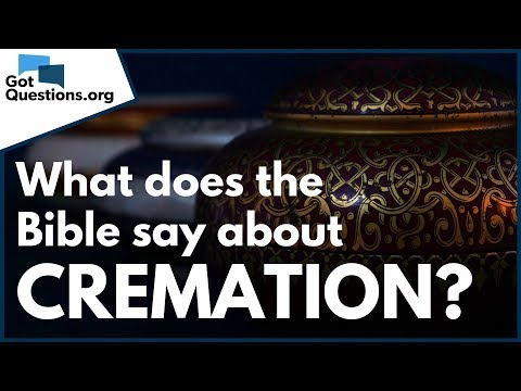 Cremation vs Burial  What does the Bible say about Cremation?  GotQuestions.org