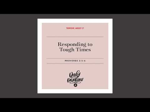 Responding to Tough Times  Daily Devotional