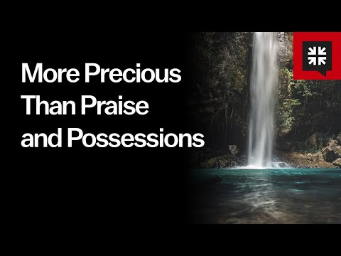 More Precious Than Praise and Possessions // Ask Pastor John