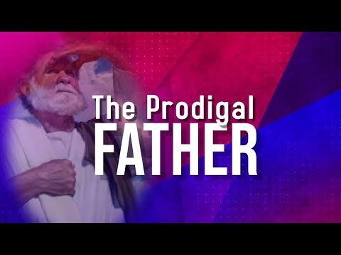 The Prodigal Father (Message Only) -  December 27, 2020