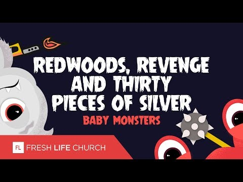 Redwoods, Revenge and Thirty Pieces of Silver :: Baby Monsters (Pt. 4)  Pastor Levi Lusko