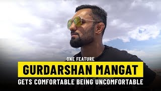 Gurdarshan Mangat Get Comfortable Being Uncomfortable | ONE Feature