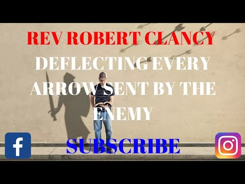 DEFLECTING EVERY ARROW SENT FROM THE ENEMY - PASTOR ROBERT CLANCY