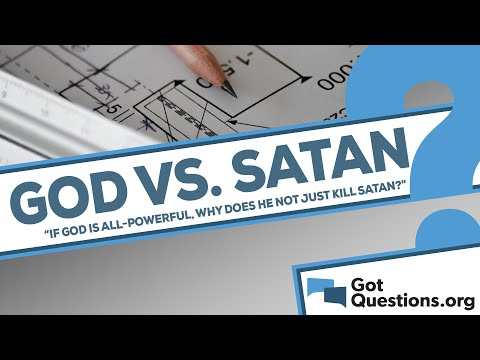 God vs. Satan - if God is all-powerful, why does He not just kill Satan?