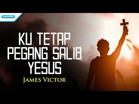 James Victor - Ku Tetap Pegang Salib Yesus