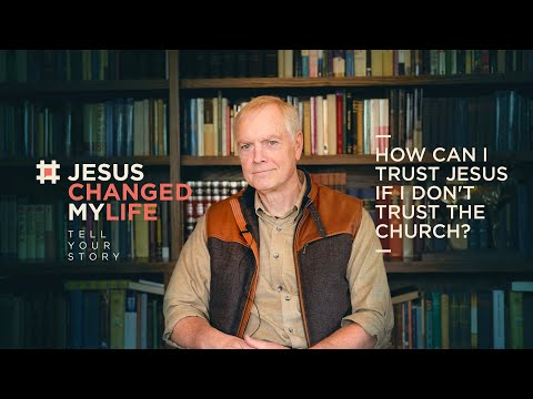 Ray Ortlund  How Can I Trust Jesus if I Dont Trust the Church?