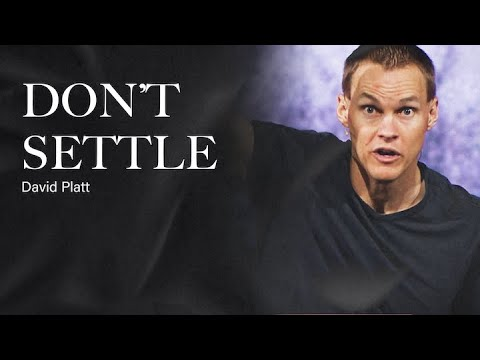 David Platt // Dont Settle for Casual Christianity (You Have Been Created for Much More)