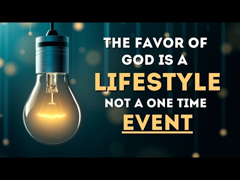 Having the Favor of God is a Lifestyle not a One Time event!