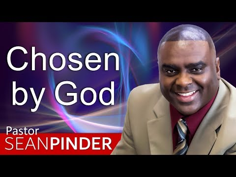 CHOSEN BY GOD - BIBLE PREACHING  PASTOR SEAN PINDER