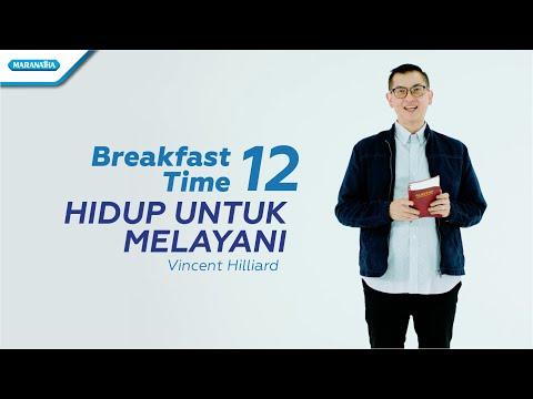 Pdt. Vincent Hilliard - Breakfast Time 12 (Hidup Untuk Melayani)