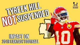 Tyreek Hill NOT SUSPENDED - 2019 Fantasy Football Reaction Impact