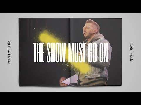 The Show Must Go On  Pastor Levi Lusko  Easter People, pt. 1